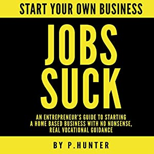 Start Your Own Business: Jobs Suck Audiobook