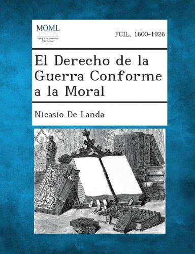 El Derecho de La Guerra Conforme a la Moral  [De Landa, Nicasio] (Tapa Blanda)