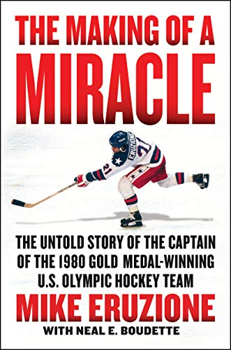 The Making of a Miracle: The Untold Story of the Captain of the 1980 Gold Medal-Winning U.S. Olympic Hockey Team