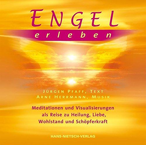 Engel erleben. Audio CD: Meditationen und Visualisierungen als Reise zu Heilung, Liebe, Wohlstand und Schöpferkraft