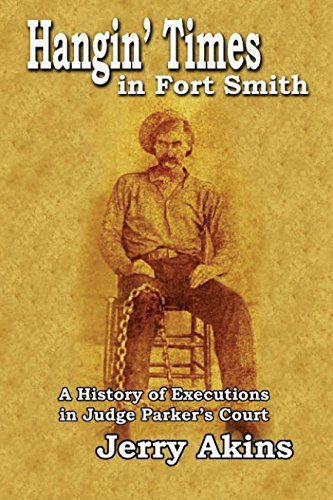 Hangin' Times in Fort Smith: A History of Executions in Judge Parker's Court (Va Fort Smith Ar)