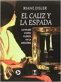 El caliz y la espada: Amazon.es: Riane Eisler: Libros