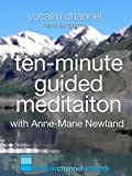 Ten Minute Guided Meditation with Anne-Marie Newland