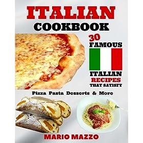 Italian Cookbook: Famous Italian Recipes That Satisfy: Baking, Pizza, Pasta, Lasagna, Chicken Parmesan, Meatballs, Desserts, Cannoli, Tiramisu, Gelato & More (2017 First Edition (8×10) Size)