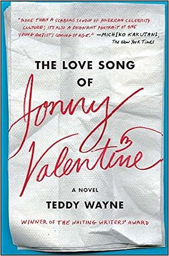 The Love Song Of Jonny Valentine A Novel Teddy Wayne
