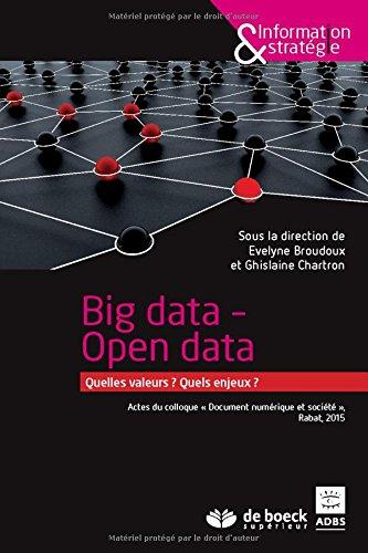 Big Data - Open Data : Quelles valeurs ? Quels enjeux ? Broché – 16 octobre 2015 Evelyne Broudoux Ghislaine Chartron DE BOECK UNIVERSITE 2807300316