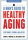 A Man's Guide to Healthy Aging, Edward H. Thompson and Lenard W. Kaye, 1421410559