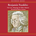 Benjamin Franklin: On Love, Marriage, and Other Matters | Benjamin Franklin