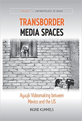Transborder Media Spaces: Ayuujk Videomaking between Mexico and the US (Anthropology of Media)