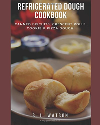 Recipe Cookie Dough (Refrigerated Dough Cookbook: Canned Biscuits, Crescent Rolls, Cookie & Pizza Dough! (Southern Cooking Recipes))