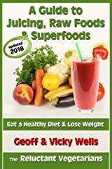 A Guide to Juicing, Raw Foods & Superfoods: Eat a Healthy Diet & Lose Weight (Reluctant Vegetarians) Paperback