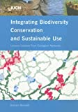 Integrating Biodiversity Conservation and Sustainable Use, Graham Bennett, 283170765X