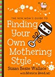 Finding Your Own Mothering Style, Susan Besze Wallace and Monica Reed, 0800733010