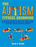 img - for The Autism Fitness Handbook: An Exercise Program to Boost Body Image, Motor Skills, Posture and Confidence in Children and Teens with Autism Spectrum Disorder book / textbook / text book