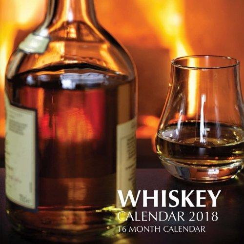 Whiskey Calendar 2018: 16 Month Calendar