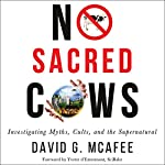 No Sacred Cows: Investigating Myths, Cults, and the Supernatural | David G. McAfee