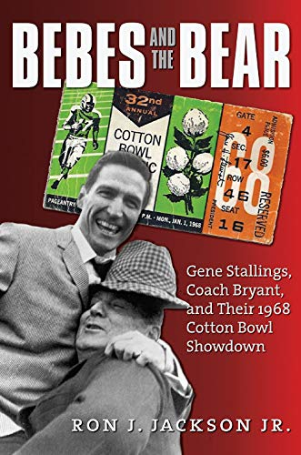 Bebes and the Bear: Gene Stallings, Coach Bryant, and Their 1968 Cotton Bowl Showdown (Swaim-Paup Sports Series, sponsored by James C. '74 & Debra Parchman Swaim and T. Edgar '74 ()