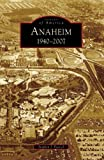 Anaheim: 1940-2007 (CA) (Images of America)