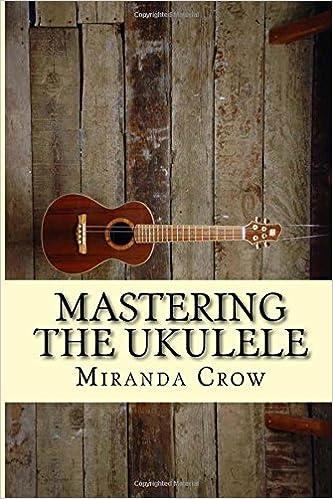 Buy Mastering The Ukulele Ukulele Techniques And Theory For