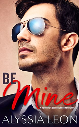 Be Mine: A Valentine's Second Chance Romance (Mine Be Valentine)