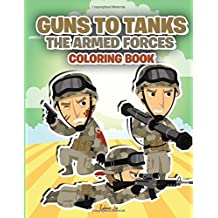 Guns to Tanks: The Armed Forces Coloring Book