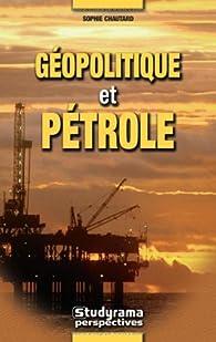 Géopolitique et pétrole par Sophie Chautard