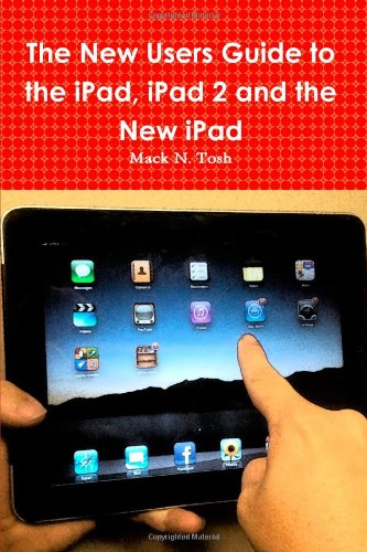 The New Users Guide To The Ipad, Ipad 2 And The New Ipad pdf