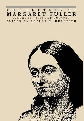 The Letters of Margaret Fuller: 1850 and undated (Letters of Margaret Fuller, 1850 & Undated) (Volume ()