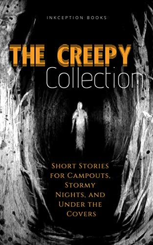 The Creepy Collection: Freaky stories for stormy nights, campfires, and under the covers. -