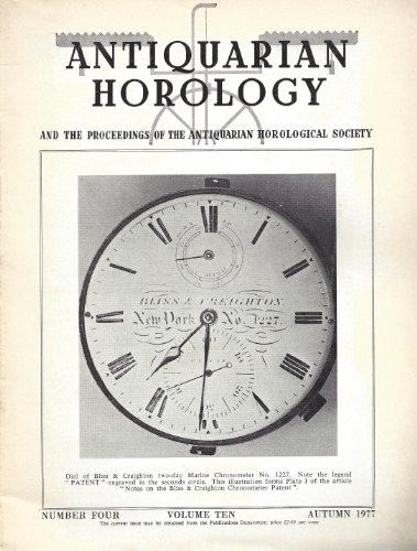 Antiquarian Horology : Beeching / Ashburnham, a Georgian Dial Edwardian Scenic Engravings; Notes on Bliss & Creighton Chronometer Patent; Some Scottish Longcases; Electric Turret Clock By Shepherd; Noon Mark Sundial in Malta; Watchmaking in Coventry (Vol. 10, No. 4 Autumn 1977)