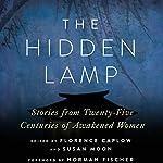 The Hidden Lamp: Stories from Twenty-Five Centuries of Awakened Women | Zenshin Florence Caplow - editor,Reigetsu Susan Moon - editor