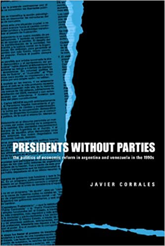Presidents Without Parties: The Politics of Economic Reform in Argentina and Venezuela in the 1990s
