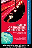 Health Operations Management: Patient Flow Logistics in Health Care (Routledge Health Management), Jan Vissers, Roger Beech, 0415323967