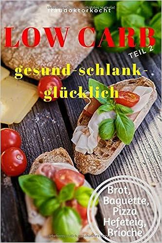 Low Carb Die Besten Rezepte Für Brot Baguette Hefe Pizzateig Und