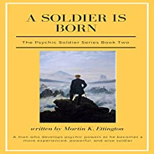 A Soldier Is Born: The Psychic Soldier Series, Book 2 Audiobook by Martin Ettington Narrated by Martin K. Ettington