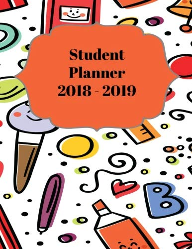 "Student Planner 2018 - 2019: Academic Planner August 2018 - July 2019 Daily Weekly and Monthly Planner | 8.5"" x 11"" 