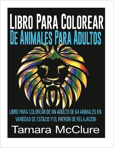 Libro Para Colorear De Animales Para Adultos: Libro Para Colorear De Un Adulto De 64 Animales En Variedad De Estilos Y El Patrón De Relajación: Amazon.es: ...