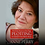 Put Your Heart on the Page: Plotting to Enrich Your Back Story | Anne Perry
