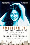 American Eve: Evelyn Nesbit, Stanford White, the Birth of the 'it' Girl and the Crime of the Century