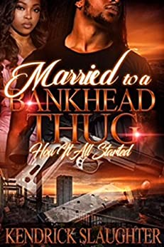 Married to a Bankhead Thug: How it all started by [Slaughter, Kendrick]