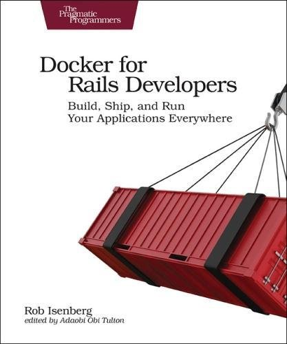 Docker for Rails Developers: Build, Ship, and Run Your Applications Everywhere by Pragmatic Bookshelf