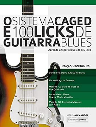 O Sistema CAGED e 100 Licks de Guitarra Blues: Aprenda a tocar o blues do seu jeito (O Sistema CAGED Guitarra Livro 1) (Portuguese Edition) eBook: Alexander, Joseph, Chaves, Marcos: Amazon.es: Tienda