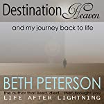 Destination Heaven: And My Journey Back to Life | Beth Peterson