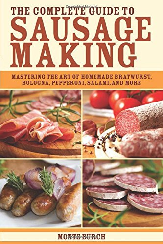 The Complete Guide to Sausage Making: Mastering the Art of Homemade Bratwurst, Bologna, Pepperoni, Salami, and More (Making Sausage At Home compare prices)