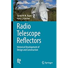 Radio Telescope Reflectors: Historical Development of Design and Construction (Astrophysics and Space Science Library)