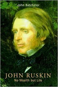 Book John Ruskin No Wealth But Life by John Batchelor (2000-02-10)