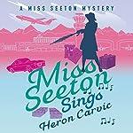 Miss Seeton Sings: A Miss Seeton Mystery, Book 4 | Heron Carvic