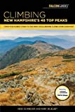 Climbing New Hampshire s 48 4,000 Footers: From the Easiest Hikes to the Most Challenging Climbs (Regional Hiking Series)