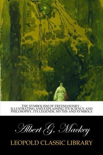 Download The Symbolism of Freemasonry - Illustrating and Explaining Its Science and Philosophy, Its Legends, Myths and Symbols pdf epub