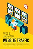 Free & Unlimited Website Traffic: 5-Part Roadmap Anyone Can Follow to Drive Free Traffic, Build a Successful Online Business, and Create a Website Visitors Care About